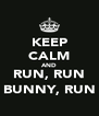 KEEP CALM AND RUN, RUN BUNNY, RUN - Personalised Poster A4 size