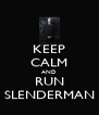 KEEP CALM AND RUN SLENDERMAN - Personalised Poster A4 size