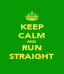 KEEP CALM AND RUN STRAIGHT - Personalised Poster A4 size