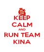 KEEP CALM AND RUN TEAM KINA - Personalised Poster A4 size