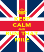 KEEP CALM AND RUN THAT MILE - Personalised Poster A4 size