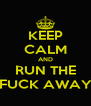 KEEP CALM AND RUN THE FUCK AWAY - Personalised Poster A4 size