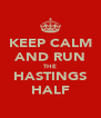 KEEP CALM AND RUN THE HASTINGS HALF - Personalised Poster A4 size