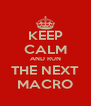 KEEP CALM AND RUN THE NEXT MACRO - Personalised Poster A4 size