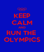 KEEP CALM AND RUN THE  OLYMPICS - Personalised Poster A4 size