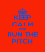 KEEP CALM AND RUN THE PITCH - Personalised Poster A4 size