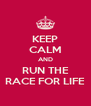 KEEP CALM AND RUN THE RACE FOR LIFE - Personalised Poster A4 size