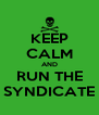 KEEP CALM AND RUN THE SYNDICATE - Personalised Poster A4 size