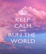 KEEP CALM AND RUN THE  WORLD - Personalised Poster A4 size