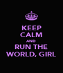 KEEP CALM AND RUN THE WORLD, GIRL - Personalised Poster A4 size