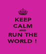 KEEP CALM AND RUN THE WORLD ! - Personalised Poster A4 size