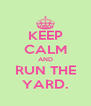 KEEP CALM AND RUN THE YARD. - Personalised Poster A4 size