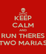 KEEP CALM AND RUN THERES TWO MARIAS - Personalised Poster A4 size