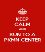 KEEP CALM AND RUN TO A PKMN CENTER - Personalised Poster A4 size