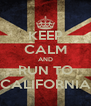 KEEP CALM AND RUN TO CALIFORNIA - Personalised Poster A4 size