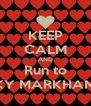 KEEP CALM AND Run to KY MARKHAM - Personalised Poster A4 size
