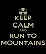 KEEP CALM AND RUN TO MOUNTAINS - Personalised Poster A4 size