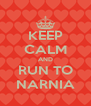KEEP CALM AND RUN TO NARNIA - Personalised Poster A4 size
