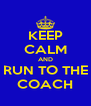 KEEP CALM AND RUN TO THE COACH - Personalised Poster A4 size