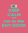 KEEP CALM AND run to the EXIT DOOR - Personalised Poster A4 size