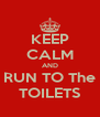 KEEP CALM AND RUN TO The TOILETS - Personalised Poster A4 size