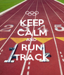 KEEP CALM AND  RUN TRACK - Personalised Poster A4 size