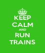 KEEP CALM AND RUN TRAINS - Personalised Poster A4 size