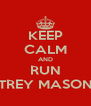 KEEP CALM AND RUN TREY MASON - Personalised Poster A4 size