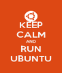 KEEP CALM AND RUN UBUNTU - Personalised Poster A4 size