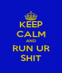 KEEP CALM AND RUN UR SHIT - Personalised Poster A4 size