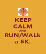 KEEP CALM AND RUN/WALk a 5K. - Personalised Poster A4 size