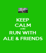 KEEP CALM AND RUN WITH ALE & FRIENDS - Personalised Poster A4 size