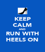 KEEP CALM AND RUN WITH HEELS ON - Personalised Poster A4 size