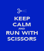 KEEP CALM AND RUN WITH SCISSORS - Personalised Poster A4 size