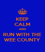 KEEP CALM AND RUN WITH THE WEE COUNTY - Personalised Poster A4 size