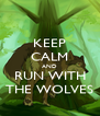 KEEP CALM AND RUN WITH THE WOLVES - Personalised Poster A4 size