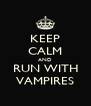KEEP CALM AND RUN WITH VAMPIRES - Personalised Poster A4 size