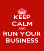 KEEP CALM AND RUN YOUR BUSINESS - Personalised Poster A4 size