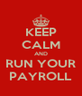 KEEP CALM AND RUN YOUR PAYROLL - Personalised Poster A4 size