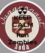 KEEP CALM AND Run Zombies - Personalised Poster A4 size