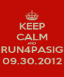 KEEP CALM AND RUN4PASIG 09.30.2012 - Personalised Poster A4 size