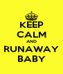 KEEP CALM AND RUNAWAY BABY - Personalised Poster A4 size