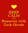 KEEP CALM AND Runaway with Zach Goode - Personalised Poster A4 size