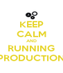 KEEP CALM AND RUNNING PRODUCTION - Personalised Poster A4 size