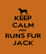 KEEP CALM AND  RUNS FUR JACK - Personalised Poster A4 size