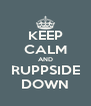 KEEP CALM AND RUPPSIDE DOWN - Personalised Poster A4 size