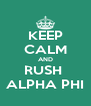 KEEP CALM AND RUSH  ALPHA PHI - Personalised Poster A4 size
