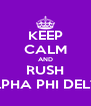 KEEP CALM AND RUSH ALPHA PHI DELTA - Personalised Poster A4 size