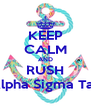 KEEP CALM AND RUSH Alpha Sigma Tau - Personalised Poster A4 size