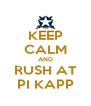 KEEP CALM AND RUSH AT PI KAPP - Personalised Poster A4 size